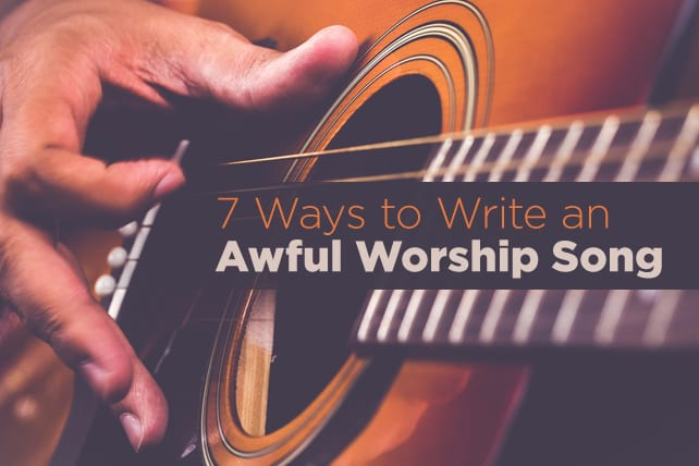 7 Ways to Write an Awful Worship Song