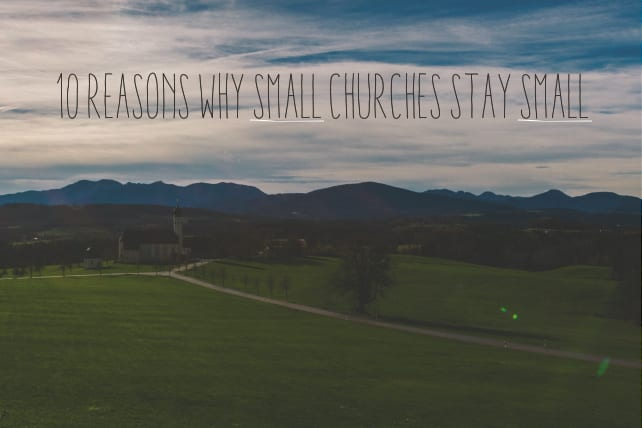 10 Reasons Why Small Churches Stay Small