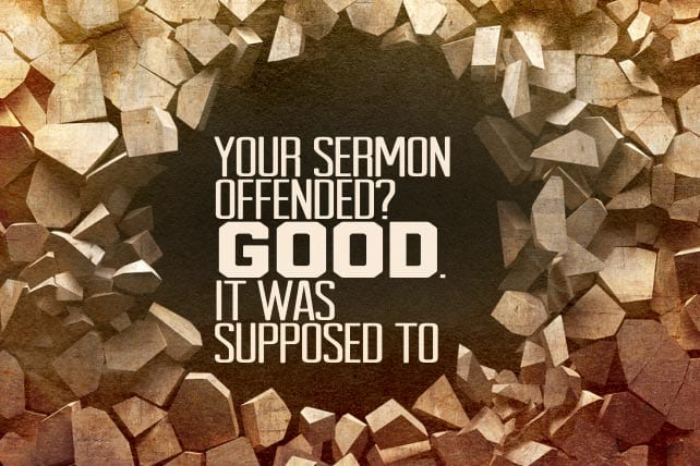 Your Sermon Offended? Good, It Was Supposed To