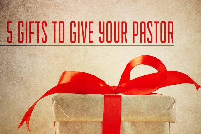 5 Gifts to Give Your Pastor