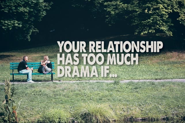 your relationship much drama