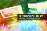 4.20.CC.WORSHIP.WorshipLeadersTreatMusicians