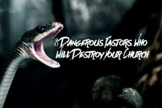 Dangerous Pastors Who Will Destroy Your Church