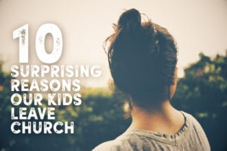 10 Surprising Reasons Our Kids LEAVE Church