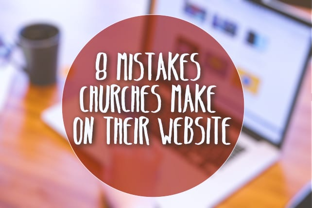 8 Mistakes Churches Make On Their Website