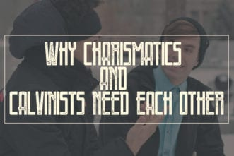 Why Charismatics and Calvinists Need Each Other