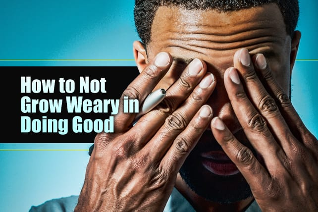 How to Not Grow Weary in Doing Good