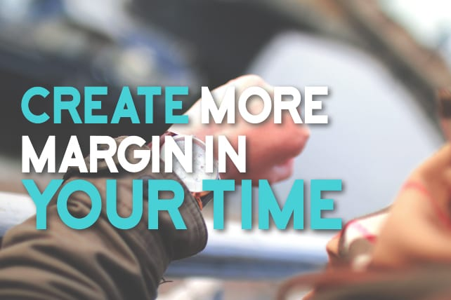 10 Ways To Create More Margin in Your Time
