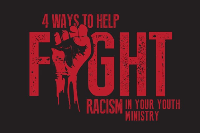 4 Ways Your Youth Ministry Can Help Fight Racism