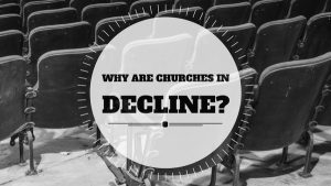 Why are churches in DECLINE-