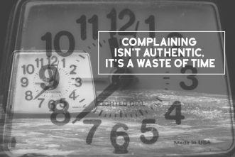 Complaining Isn't Authentic, It's a Waste of Time