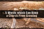 5 Words which Can Keep a Church From Growing