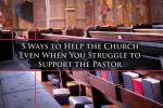 5 Ways to Help the Church Even When You Struggle to Support the Pastor
