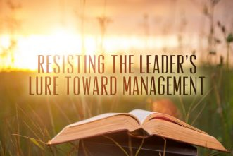 Resisting the Leader's Lure Toward Management