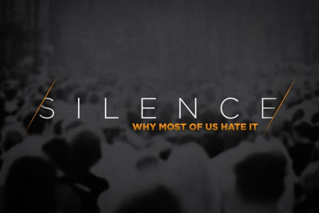 Why Most of Us Hate Silence