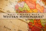 What's Wrong with Western Missionaries?