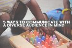 5 Ways To Communicate With A Diverse Audience In Mind
