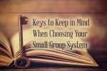 5 Keys to Keep in Mind When Choosing Your Small Group System