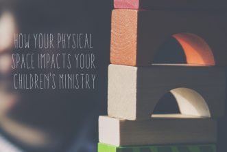 How Your Physical Space Impacts Your Children's Ministry