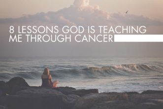 8 Lessons God Is Teaching Me through Cancer