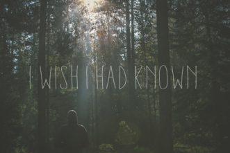 I Wish I Had Known