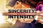 Sincerity Over Intensity