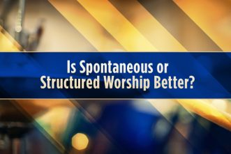Is Spontaneous or Structured Worship Better?