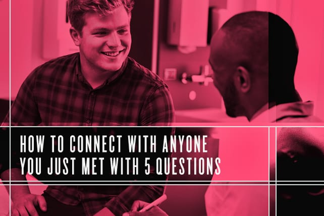 How To Connect With Anyone You Just Met With 5 Questions