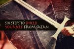 Six Steps to Shield Yourself from Satan