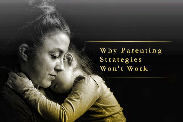 Why Parenting Strategies Won't Work