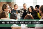 What Your Senior Pastor Wishes You Knew About Groups