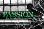 5 Kinds of Passion That Can Make or Break Your Leadership