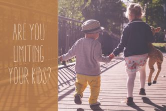 Are You Limiting Your Kids?