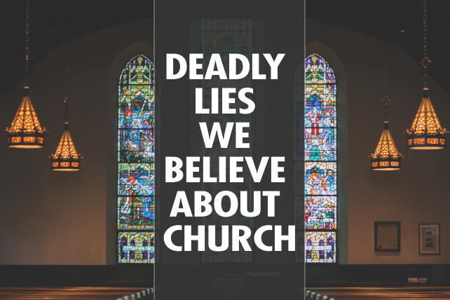 6 Deadly Lies We Believe About Church