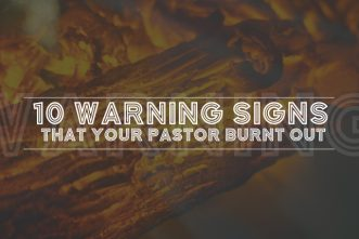 10 Warning Signs That Your Pastor Burnt Out