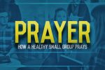 How a Healthy Small Group Prays: 5 Simple, Christ-Centered Practices