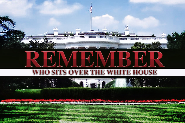 Remember Who Sits Over the White House