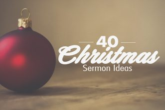 40 Christmas Sermon Ideas