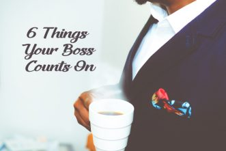 6 Things Your Boss Counts On