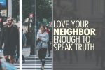 Love Your Neighbor Enough to Speak Truth -- A Response to Jen Hatmaker