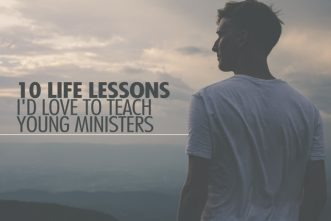 10 Life Lessons I'd Love to Teach Young Ministers