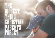 The Biggest Thing Christian Parents Forget