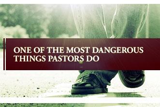 article_images/10.4.DangerousThingsPastorsDo_172236458.jpg