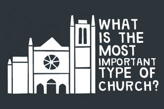 article_images/11_19_Homepage_What_is_the_Most_Important_Type_of_Church__272621957.jpg