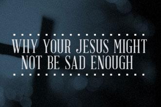 article_images/12.9.JesusNotSadEnough_734048144.jpg