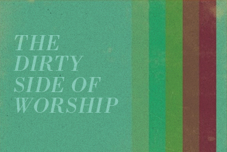 article_images/12_3_Worship_The_Dirty_Side_of_Worship_352788550.jpg