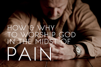 article_images/56CLHowWhyWorshipGodMidstPain_318780950.jpg