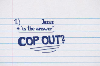 article_images/CL_jesus_is_the_answer_cop_out_small_500450633.jpeg