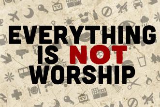article_images/everythingnotworship_885692072.jpg